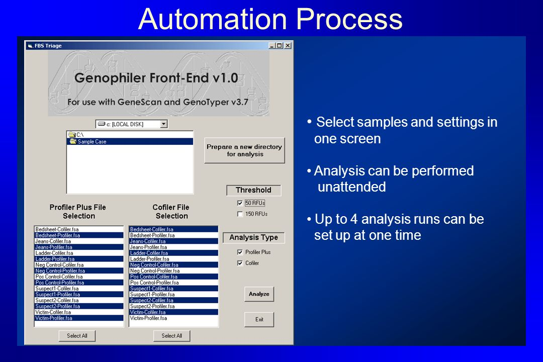 Automation Process Select samples and settings in one screen Analysis can be performed unattended Up to 4 analysis runs can be set up at one time
