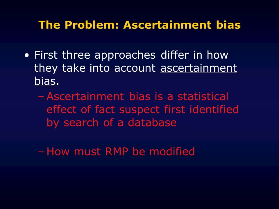 The Problem: Ascertainment bias First three approaches differ in how they take into account ascertainment bias.