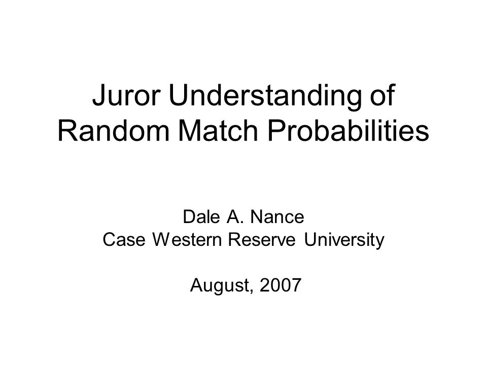 Juror Understanding of Random Match Probabilities Dale A. Nance Case Western Reserve University August, 2007
