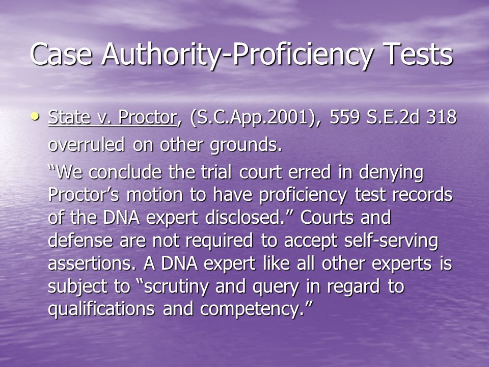 Case Authority-Proficiency Tests State v. Proctor, (S.C.App.2001), 559 S.E.2d 318 State v. Proctor, (S.C.App.2001), 559 S.E.2d 318 overruled on other