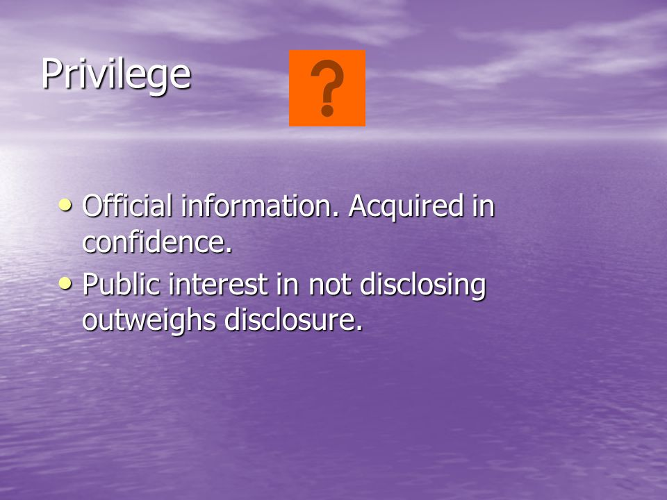 Privilege Official information. Acquired in confidence. Public interest in not disclosing outweighs disclosure.
