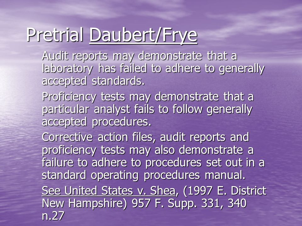 Pretrial Daubert/Frye Audit reports may demonstrate that a laboratory has failed to adhere to generally accepted standards. Proficiency tests may demo