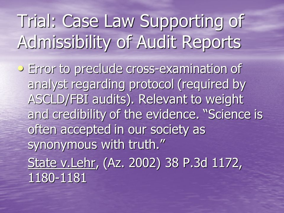 Trial: Case Law Supporting of Admissibility of Audit Reports Error to preclude cross-examination of analyst regarding protocol (required by ASCLD/FBI