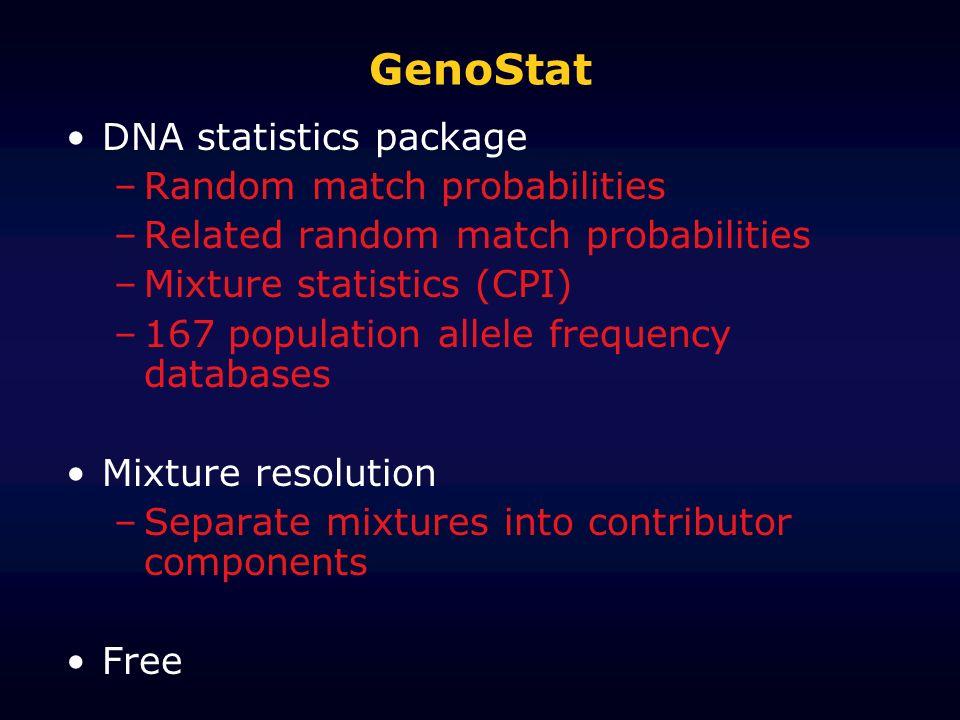 GenoStat DNA statistics package –Random match probabilities –Related random match probabilities –Mixture statistics (CPI) –167 population allele frequ
