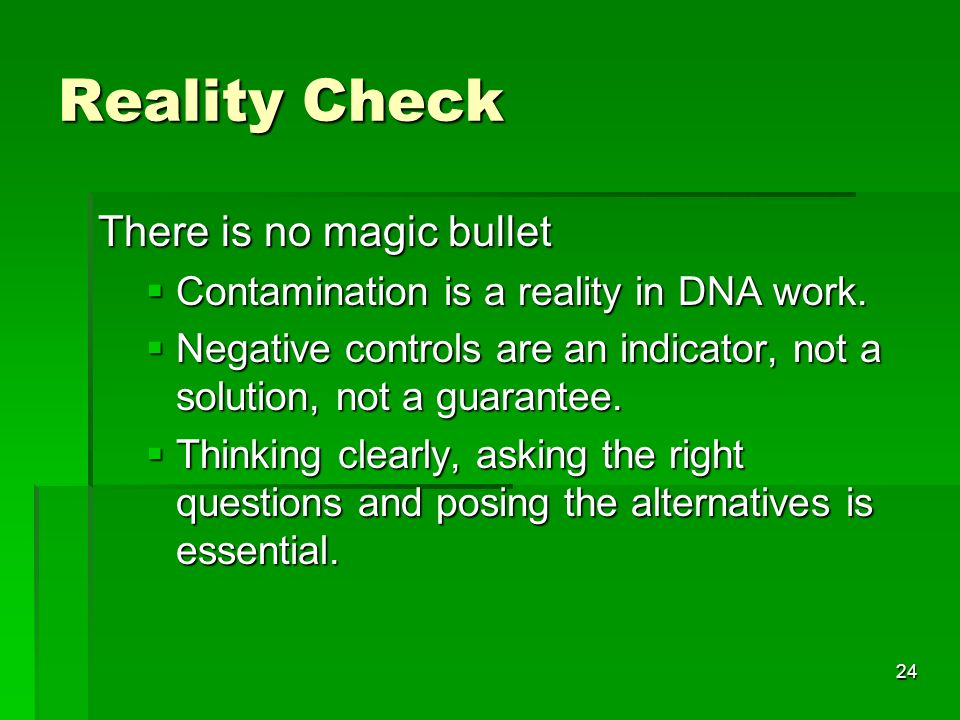 24 Reality Check There is no magic bullet Contamination is a reality in DNA work.