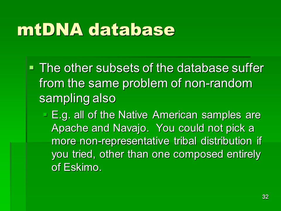 32 mtDNA database The other subsets of the database suffer from the same problem of non-random sampling also The other subsets of the database suffer from the same problem of non-random sampling also E.g.