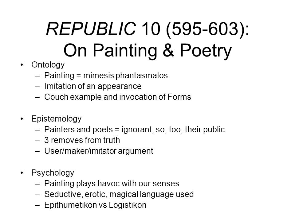 REPUBLIC 10 (595-603): On Painting & Poetry Ontology –Painting = mimesis phantasmatos –Imitation of an appearance –Couch example and invocation of For