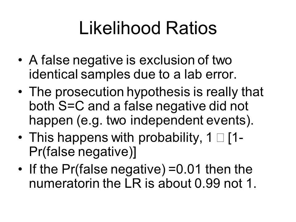 Likelihood Ratios A false negative is exclusion of two identical samples due to a lab error.