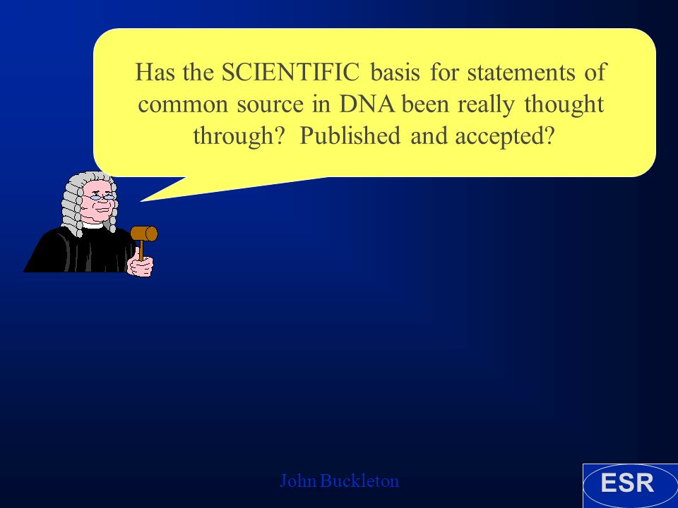 ESR John Buckleton Has the SCIENTIFIC basis for statements of common source in DNA been really thought through? Published and accepted?