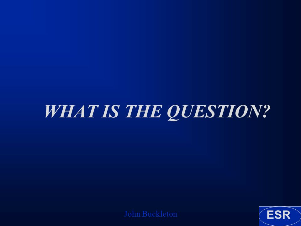 ESR John Buckleton WHAT IS THE QUESTION?