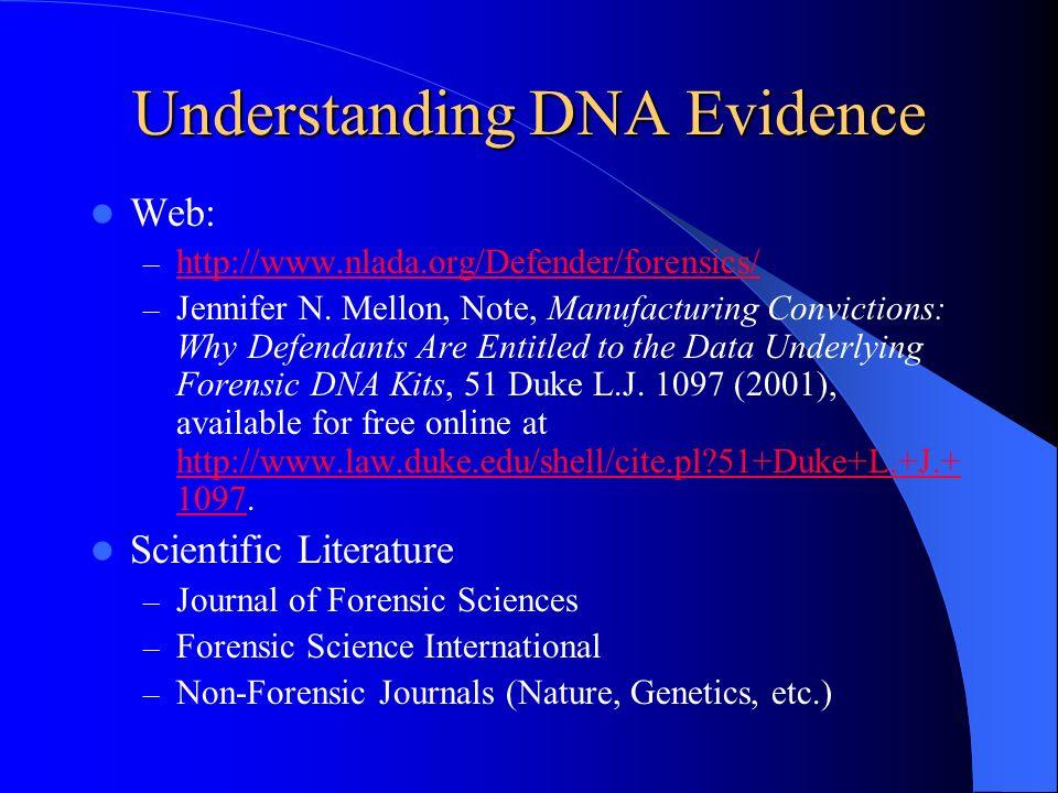Understanding DNA Evidence Web: – http://www.nlada.org/Defender/forensics/ http://www.nlada.org/Defender/forensics/ – Jennifer N. Mellon, Note, Manufa