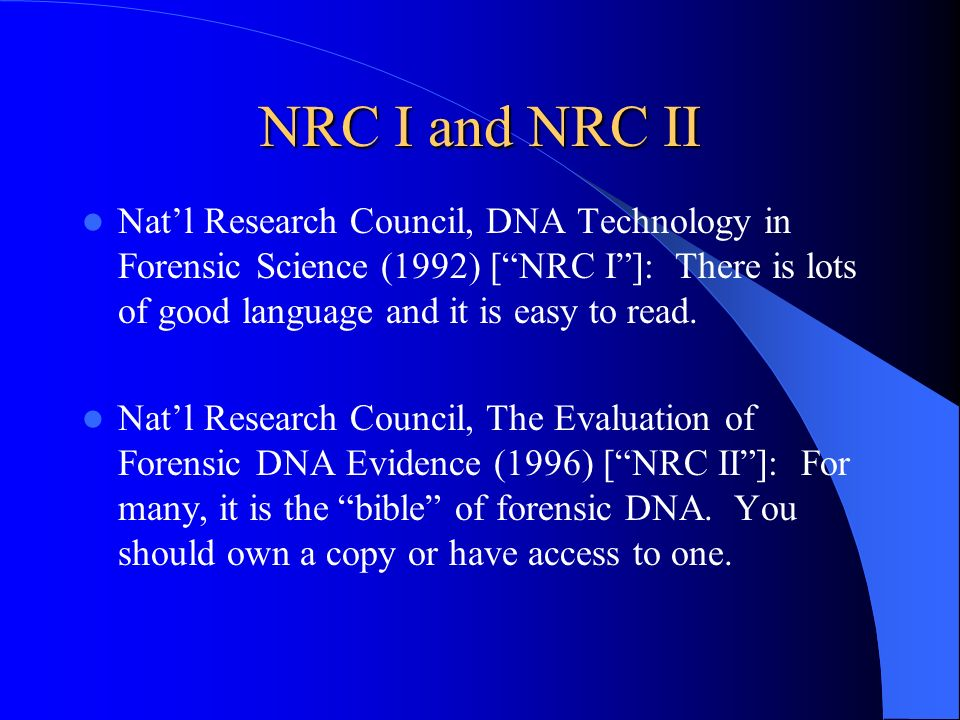 NRC I and NRC II Natl Research Council, DNA Technology in Forensic Science (1992) [NRC I]: There is lots of good language and it is easy to read. Natl