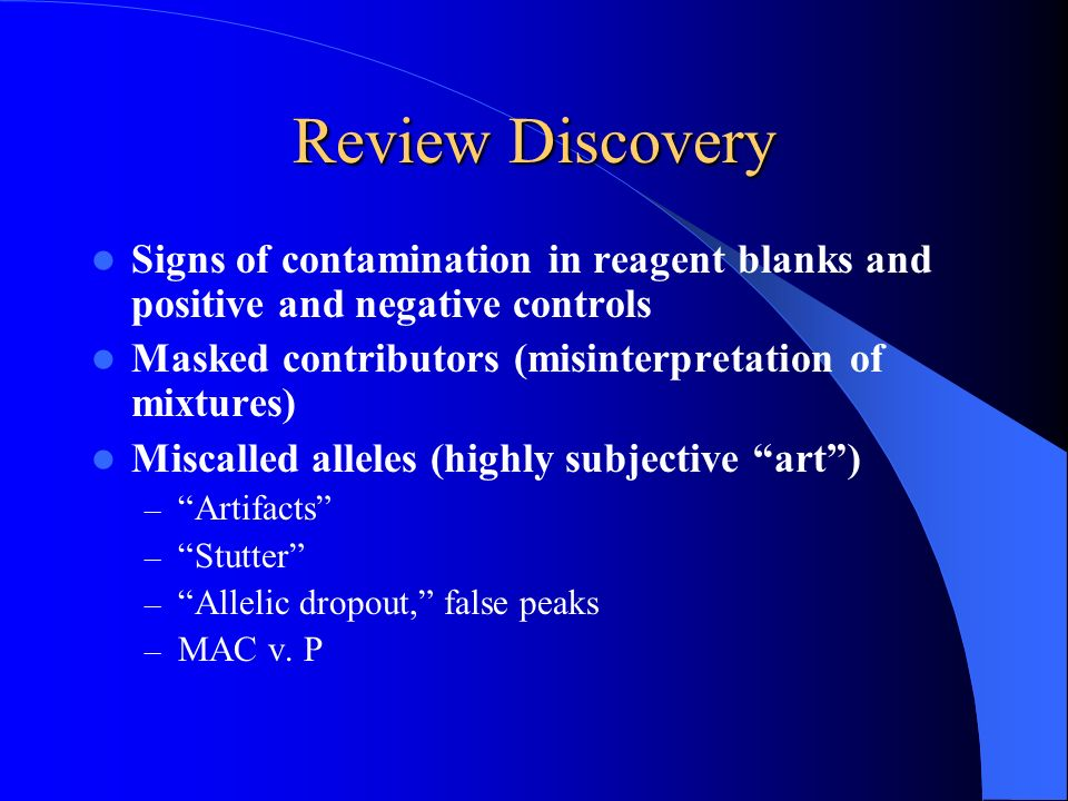 Review Discovery Signs of contamination in reagent blanks and positive and negative controls Masked contributors (misinterpretation of mixtures) Misca