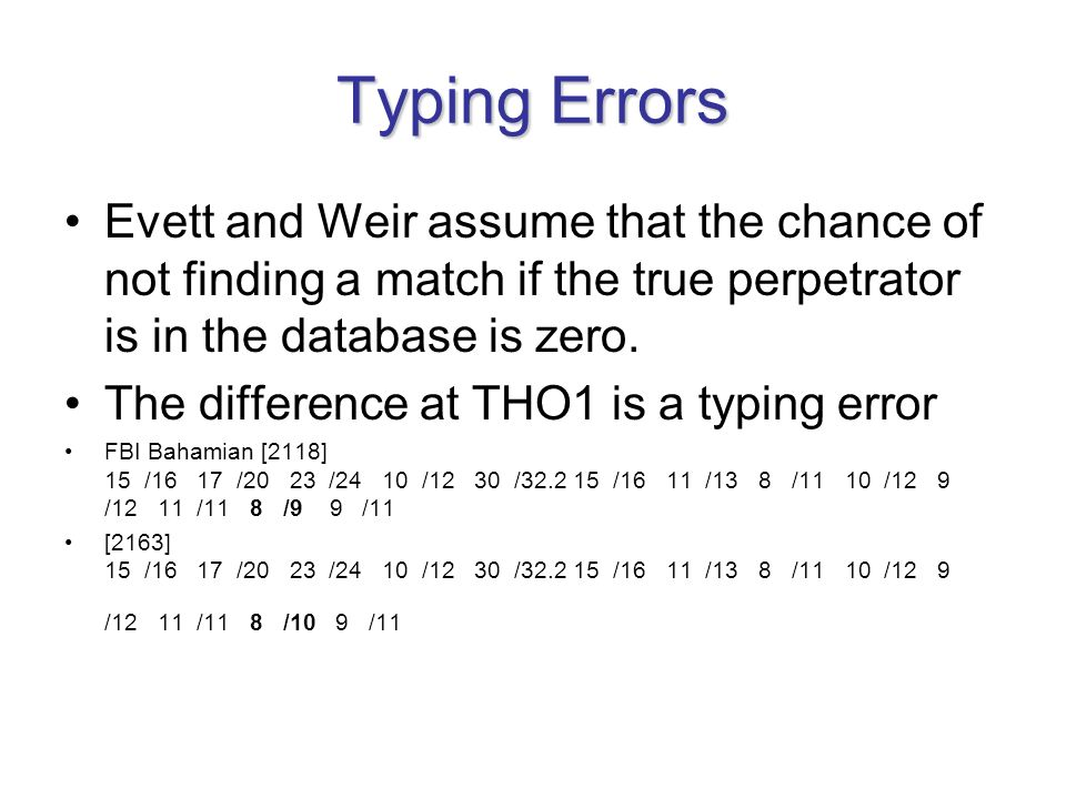 Typing Errors Evett and Weir assume that the chance of not finding a match if the true perpetrator is in the database is zero.