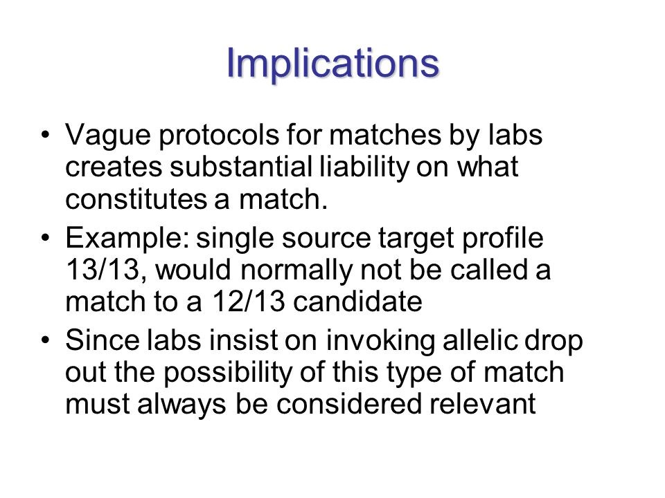 Implications Vague protocols for matches by labs creates substantial liability on what constitutes a match.