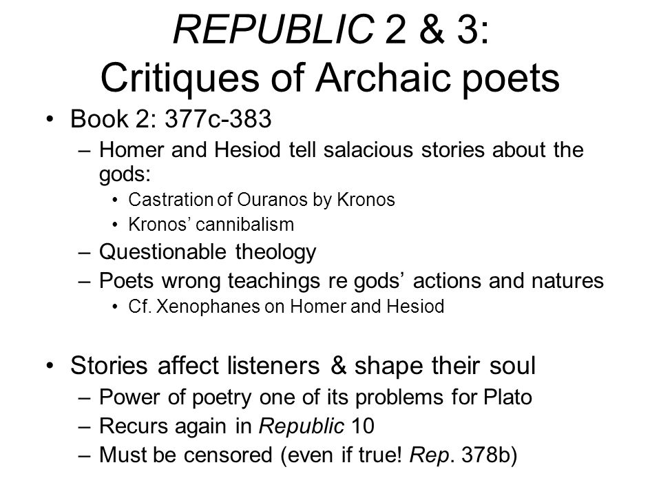REPUBLIC 2 & 3: Critiques of Archaic poets Book 2: 377c-383 –Homer and Hesiod tell salacious stories about the gods: Castration of Ouranos by Kronos K
