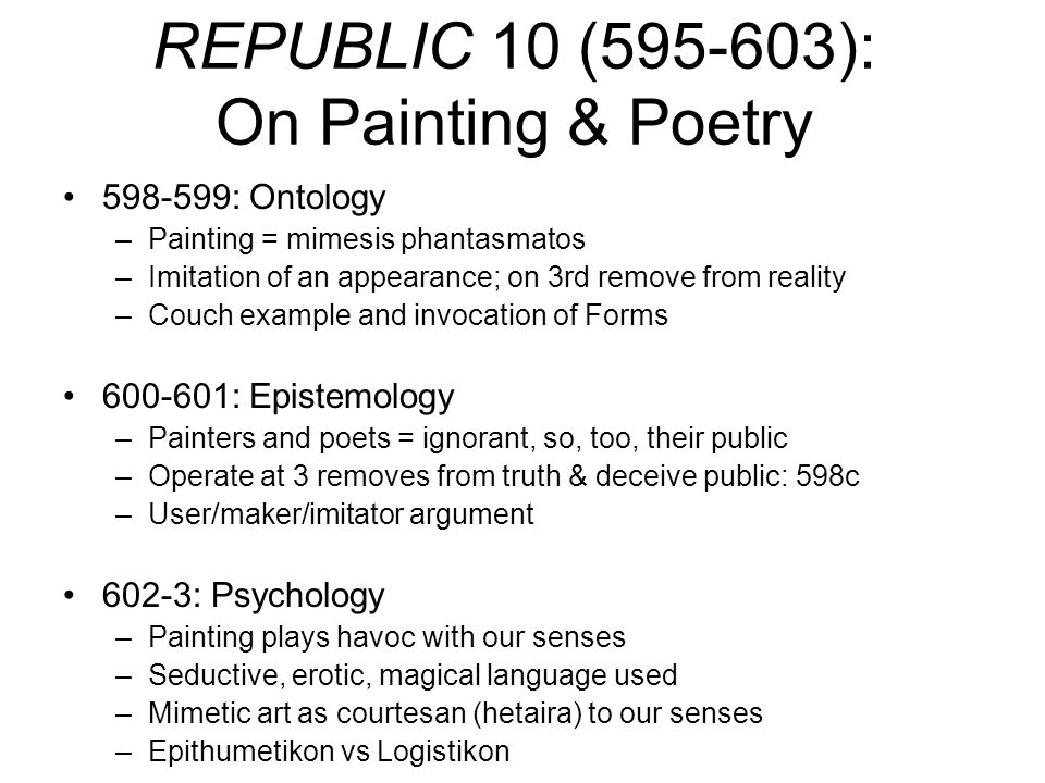 REPUBLIC 10 (595-603): On Painting & Poetry 598-599: Ontology –Painting = mimesis phantasmatos –Imitation of an appearance; on 3rd remove from reality