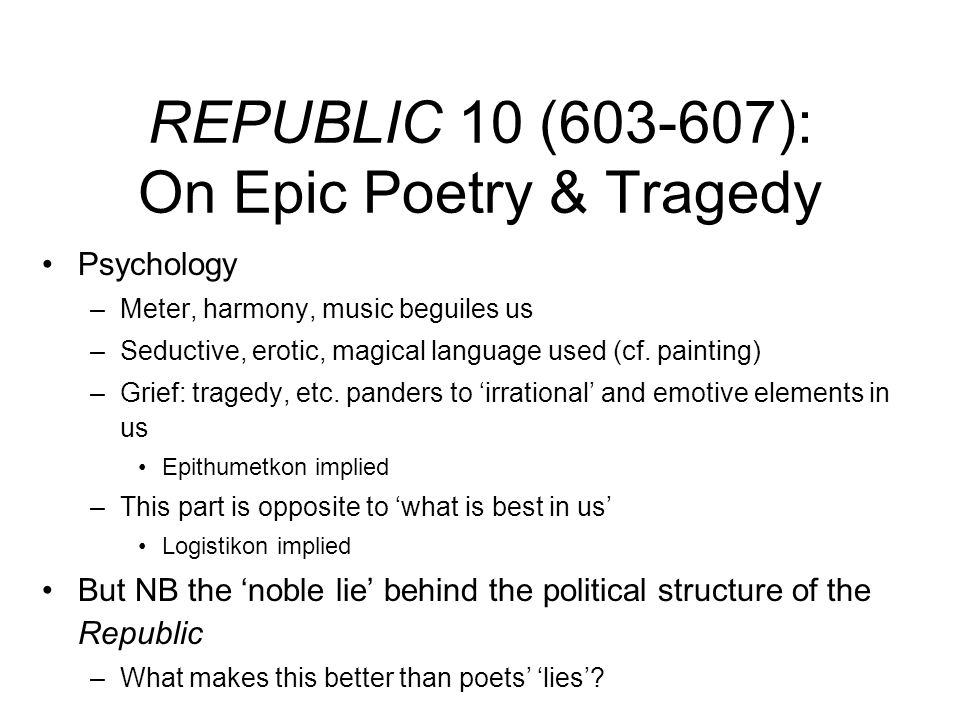 REPUBLIC 10 (603-607): On Epic Poetry & Tragedy Psychology –Meter, harmony, music beguiles us –Seductive, erotic, magical language used (cf. painting)