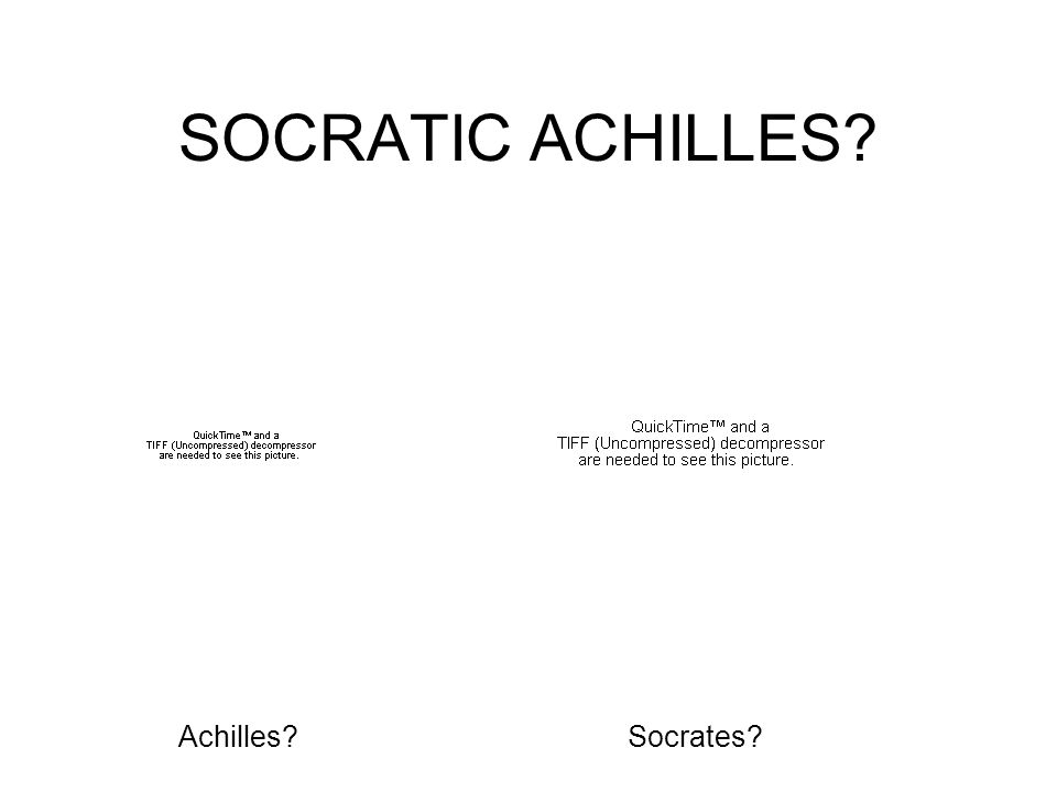SOCRATIC ACHILLES? Socrates?Achilles?