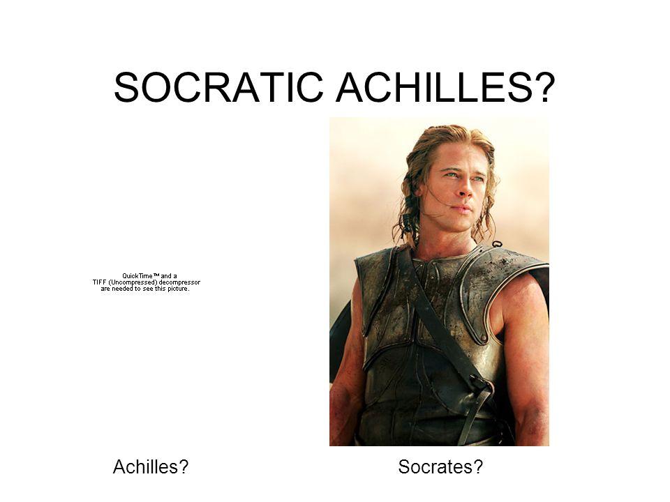 SOCRATIC ACHILLES? Achilles?Socrates?