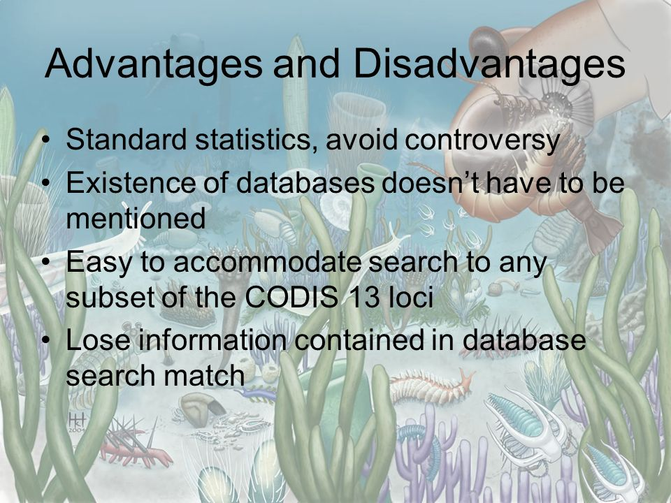 Advantages and Disadvantages Standard statistics, avoid controversy Existence of databases doesnt have to be mentioned Easy to accommodate search to a
