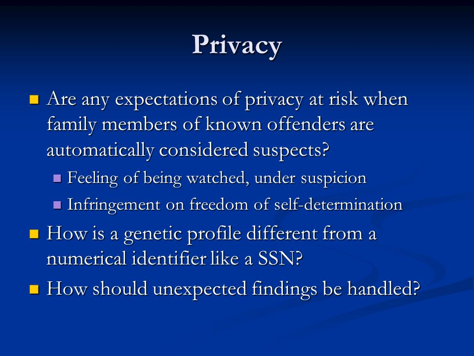 Privacy Are any expectations of privacy at risk when family members of known offenders are automatically considered suspects.
