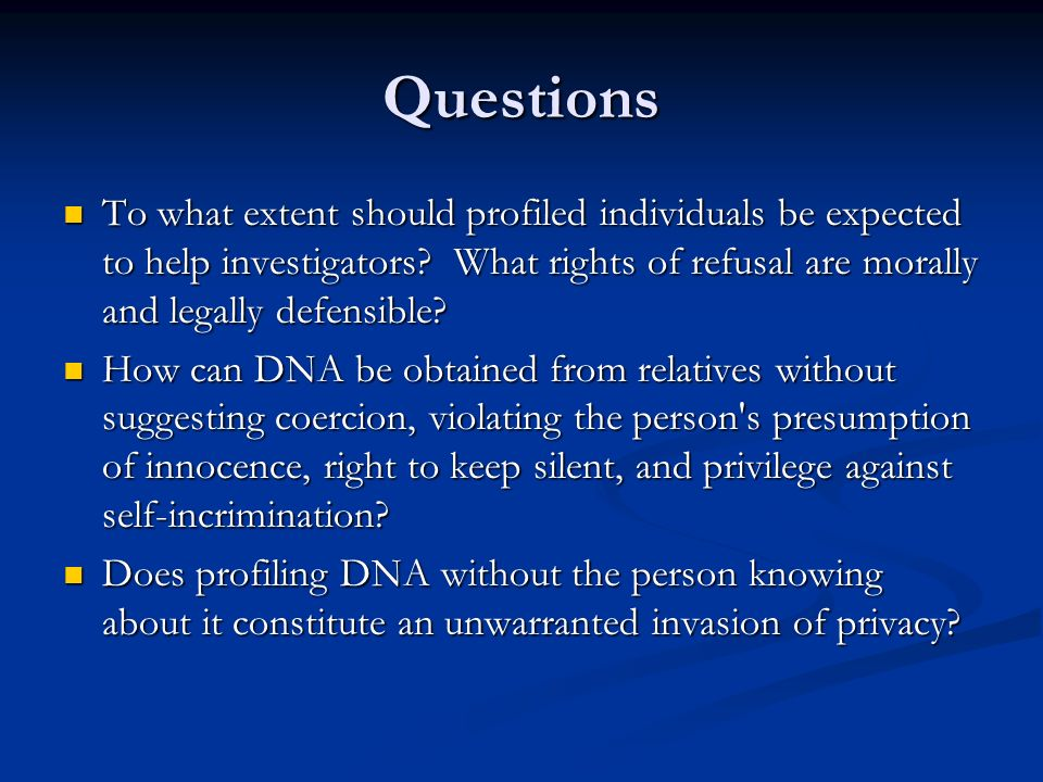 Questions To what extent should profiled individuals be expected to help investigators.