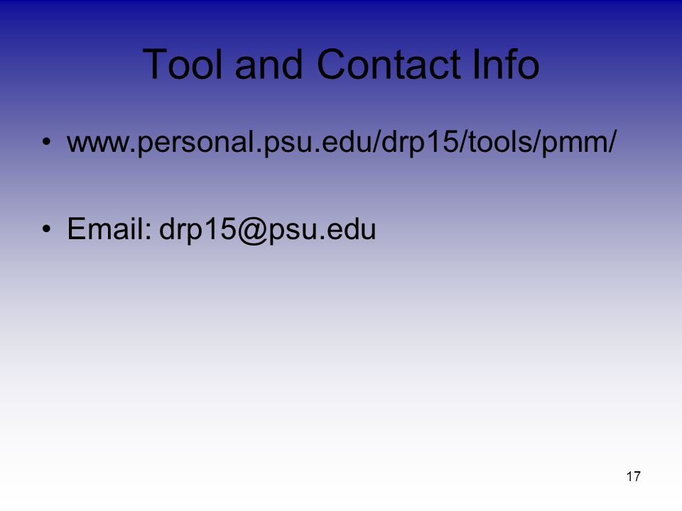 Tool and Contact Info www.personal.psu.edu/drp15/tools/pmm/ Email: drp15@psu.edu 17