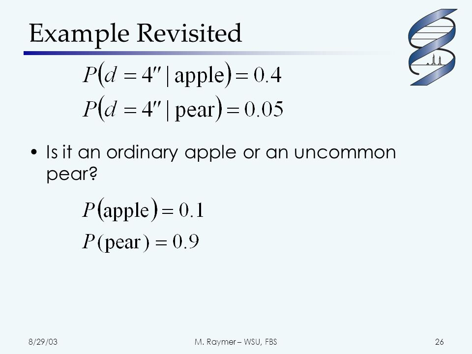 8/29/03M. Raymer – WSU, FBS26 Example Revisited Is it an ordinary apple or an uncommon pear