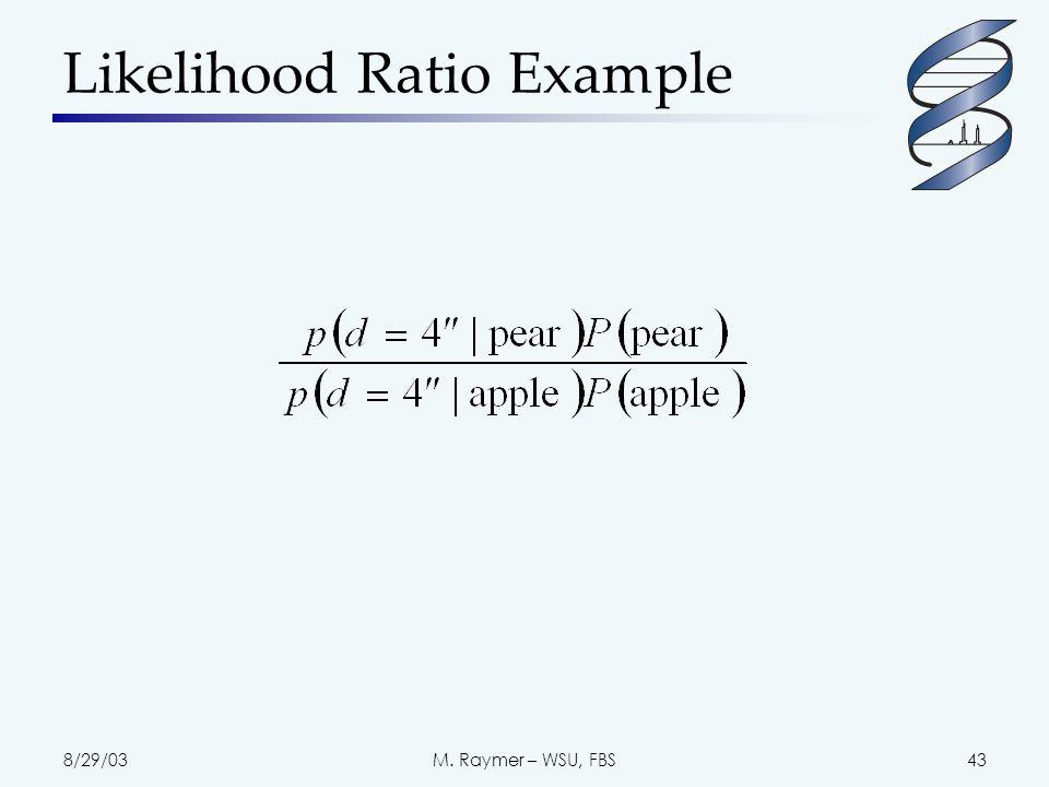 8/29/03M. Raymer – WSU, FBS43 Likelihood Ratio Example