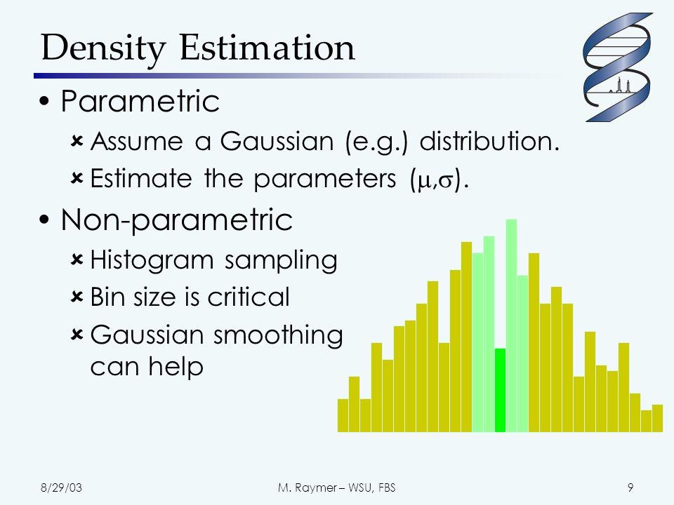 8/29/03M. Raymer – WSU, FBS9 Density Estimation Parametric Assume a Gaussian (e.g.) distribution.