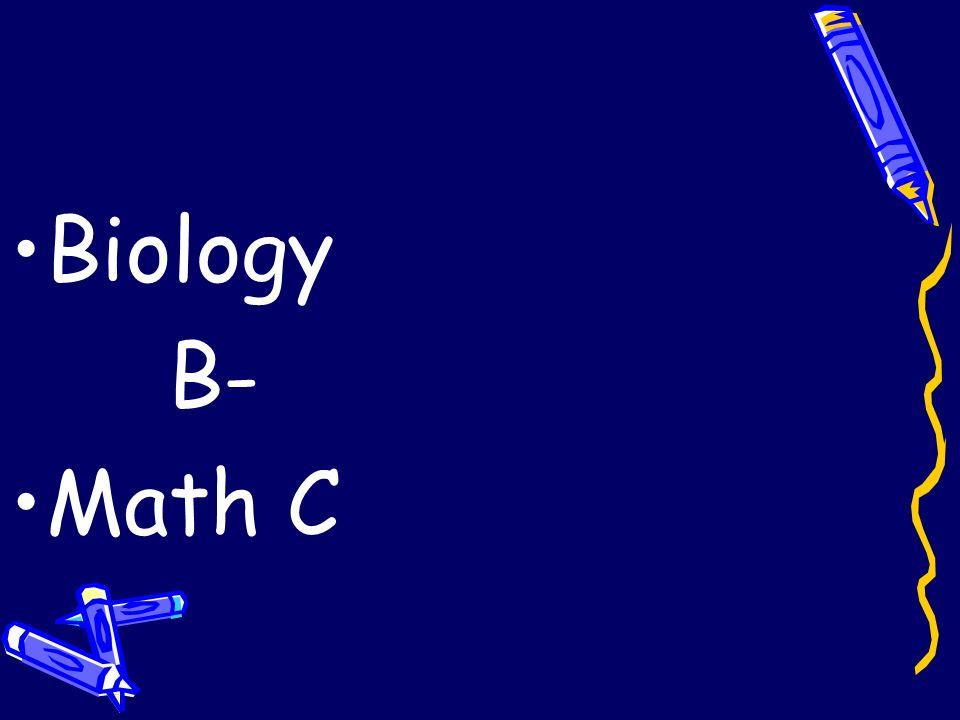 Biology B- Math C