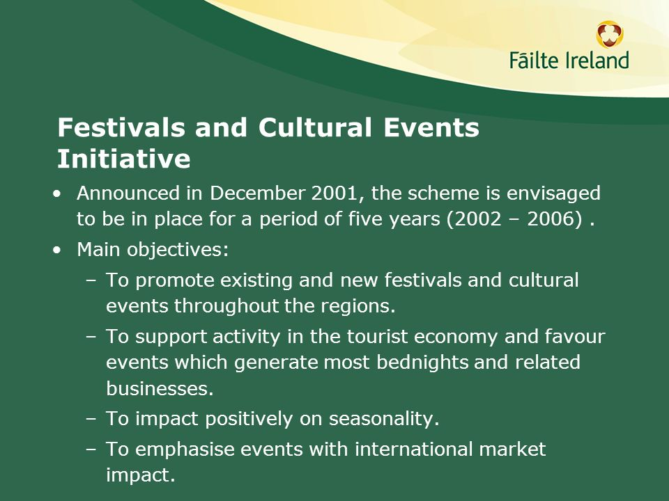 Festivals and Cultural Events Initiative Announced in December 2001, the scheme is envisaged to be in place for a period of five years (2002 – 2006).