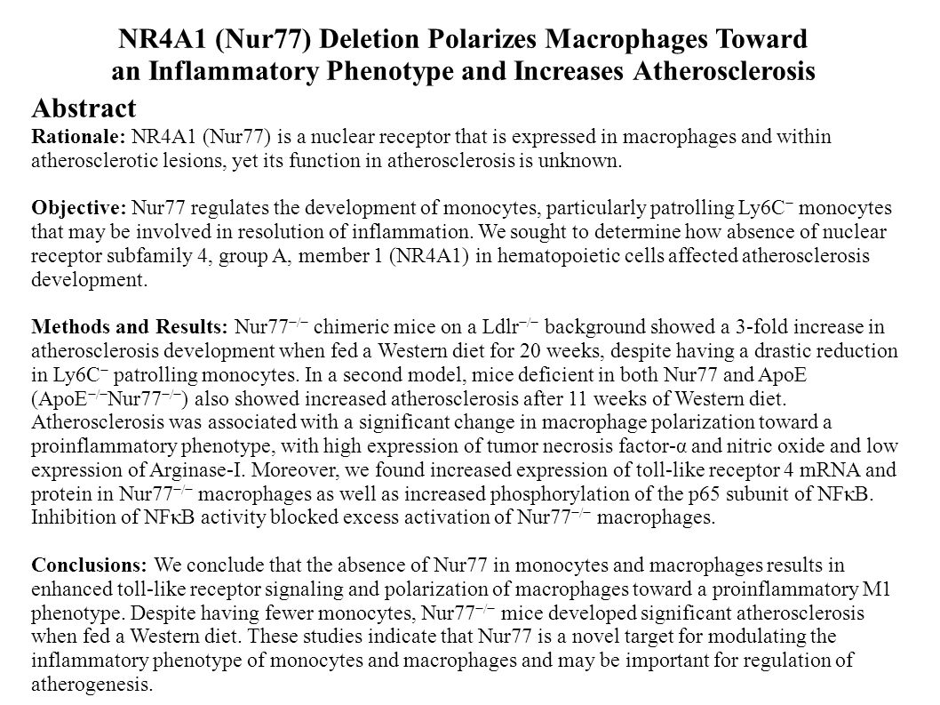 Abstract Rationale: NR4A1 (Nur77) is a nuclear receptor that is expressed in macrophages and within atherosclerotic lesions, yet its function in ather