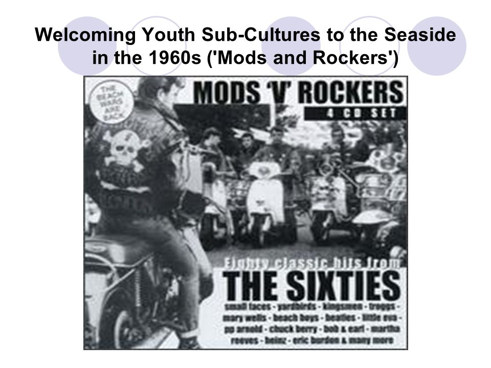 Welcoming Youth Sub-Cultures to the Seaside in the 1960s ('Mods and Rockers')