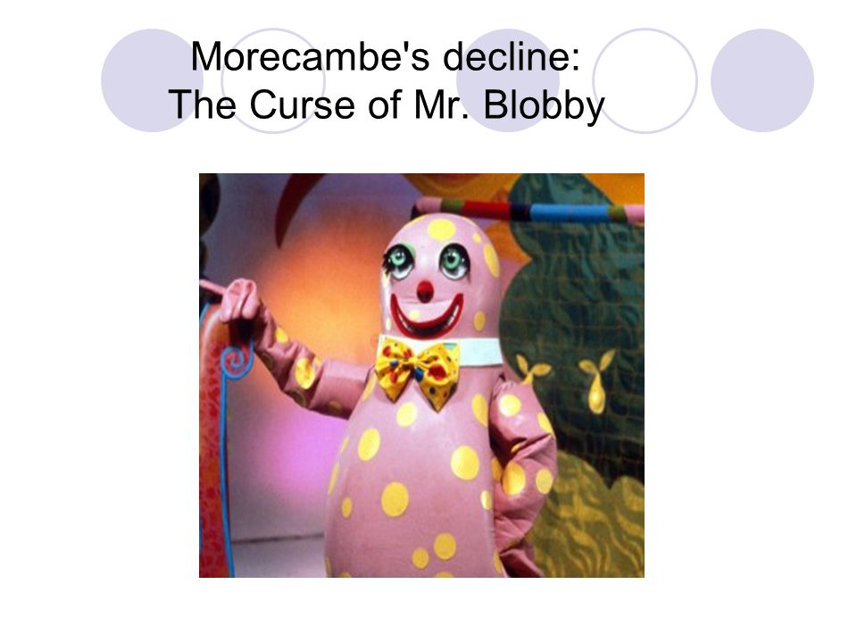 Morecambe's decline: The Curse of Mr. Blobby