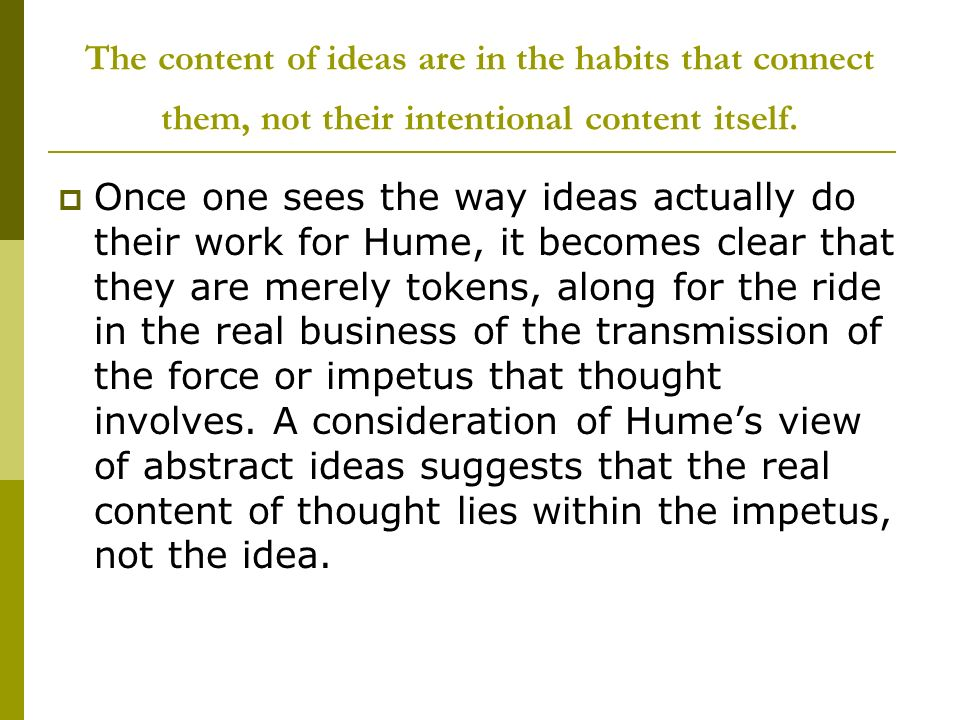 The content of ideas are in the habits that connect them, not their intentional content itself. Once one sees the way ideas actually do their work for