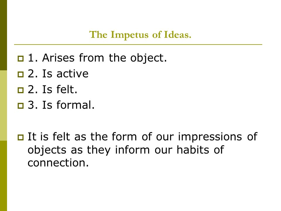 The Impetus of Ideas. 1. Arises from the object.