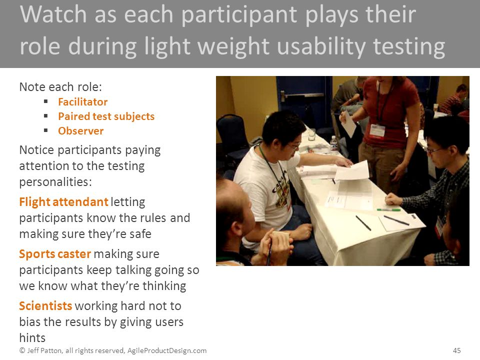Watch as each participant plays their role during light weight usability testing 45 Note each role: Facilitator Paired test subjects Observer Notice p