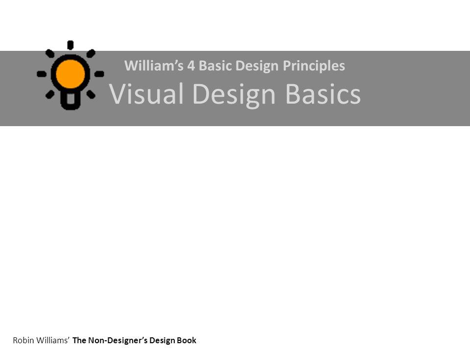 Williams 4 Basic Design Principles Visual Design Basics Robin Williams The Non-Designers Design Book