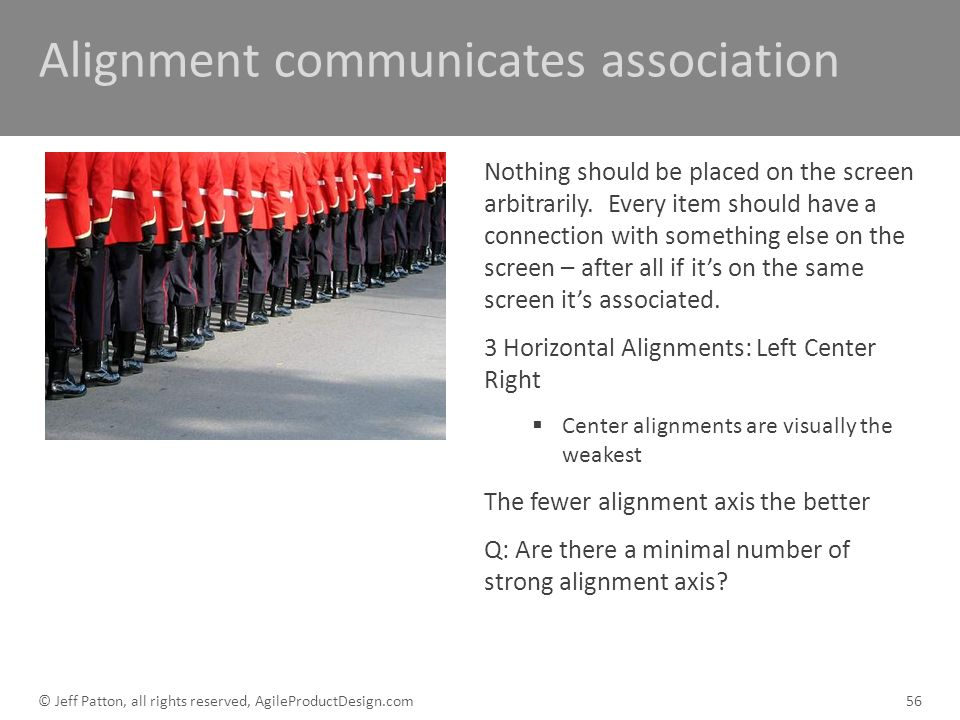Alignment communicates association Nothing should be placed on the screen arbitrarily. Every item should have a connection with something else on the