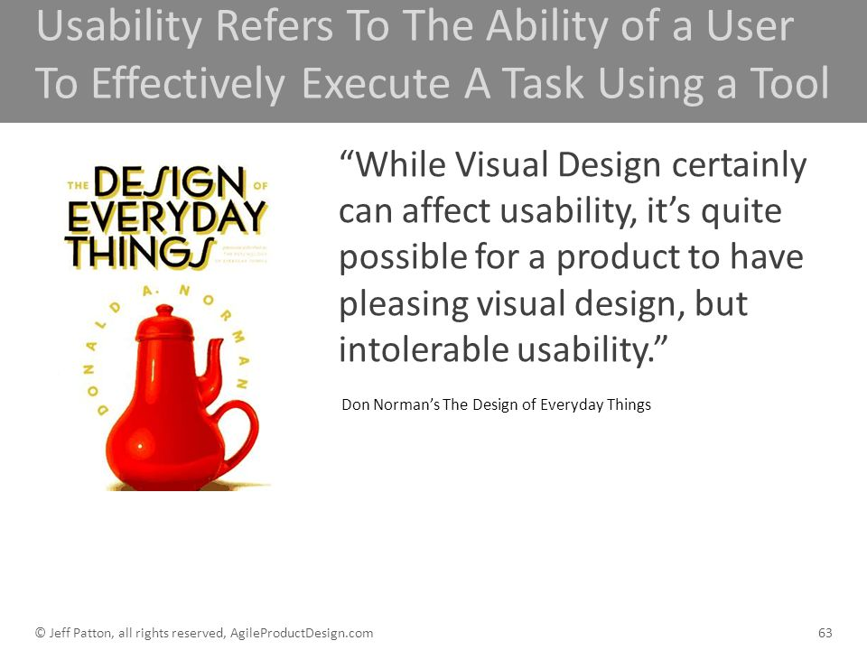 Usability Refers To The Ability of a User To Effectively Execute A Task Using a Tool While Visual Design certainly can affect usability, its quite pos