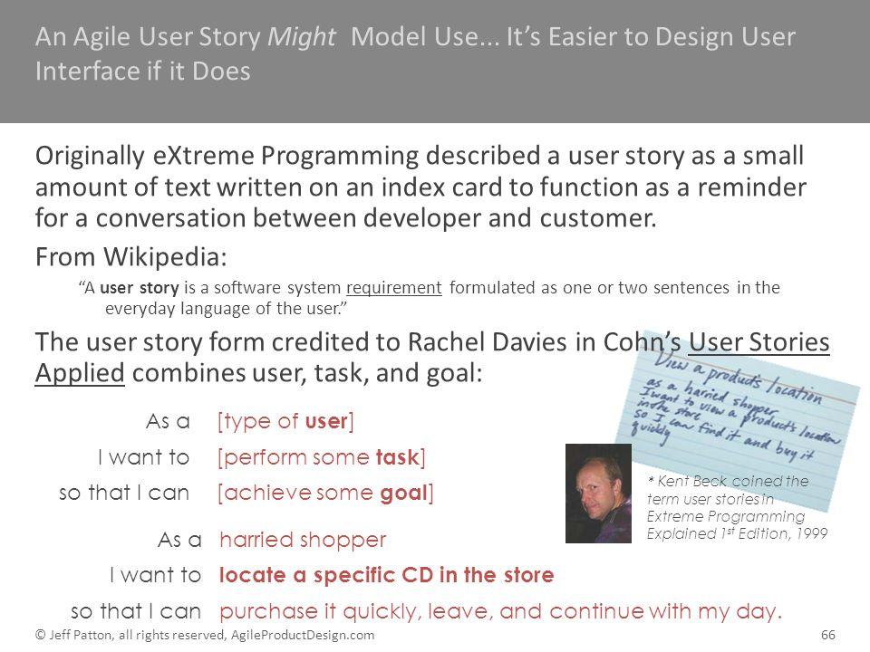 * Kent Beck coined the term user stories in Extreme Programming Explained 1 st Edition, 1999 An Agile User Story Might Model Use... Its Easier to Desi
