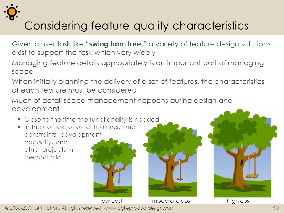 © 2006-2007 Jeff Patton, All rights reserved, www.agileproductdesign.com 40 Considering feature quality characteristics Given a user task like swing f
