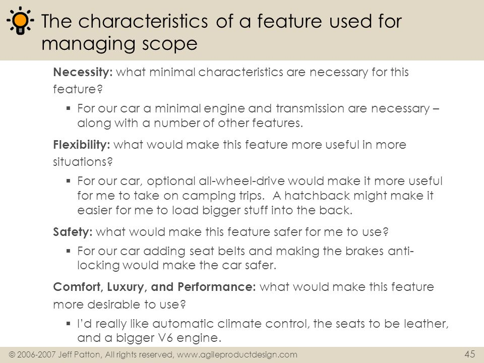 © 2006-2007 Jeff Patton, All rights reserved, www.agileproductdesign.com 45 The characteristics of a feature used for managing scope Necessity: what m