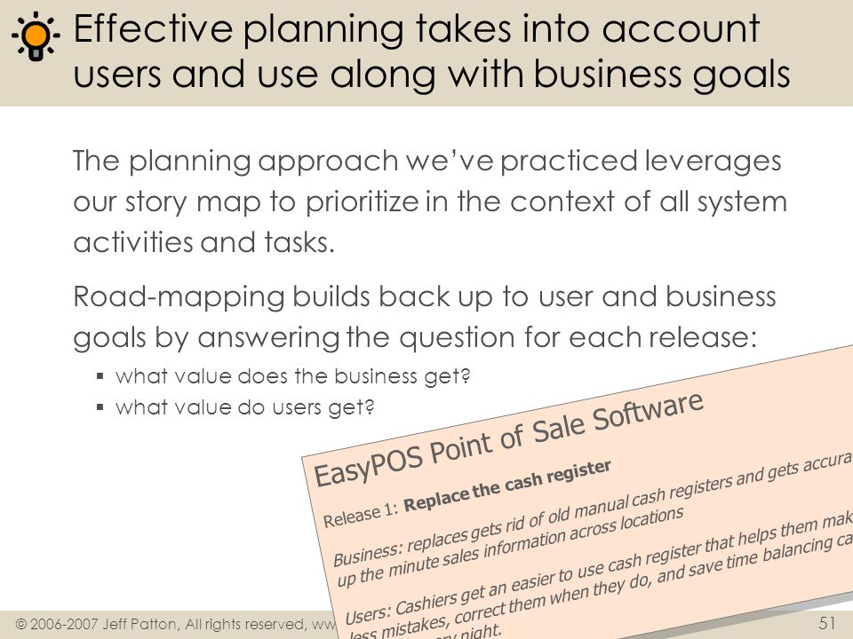 © 2006-2007 Jeff Patton, All rights reserved, www.agileproductdesign.com 51 Effective planning takes into account users and use along with business go