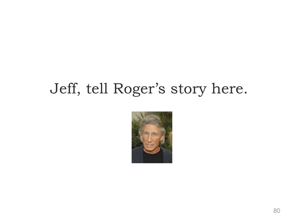 80 Jeff, tell Rogers story here.
