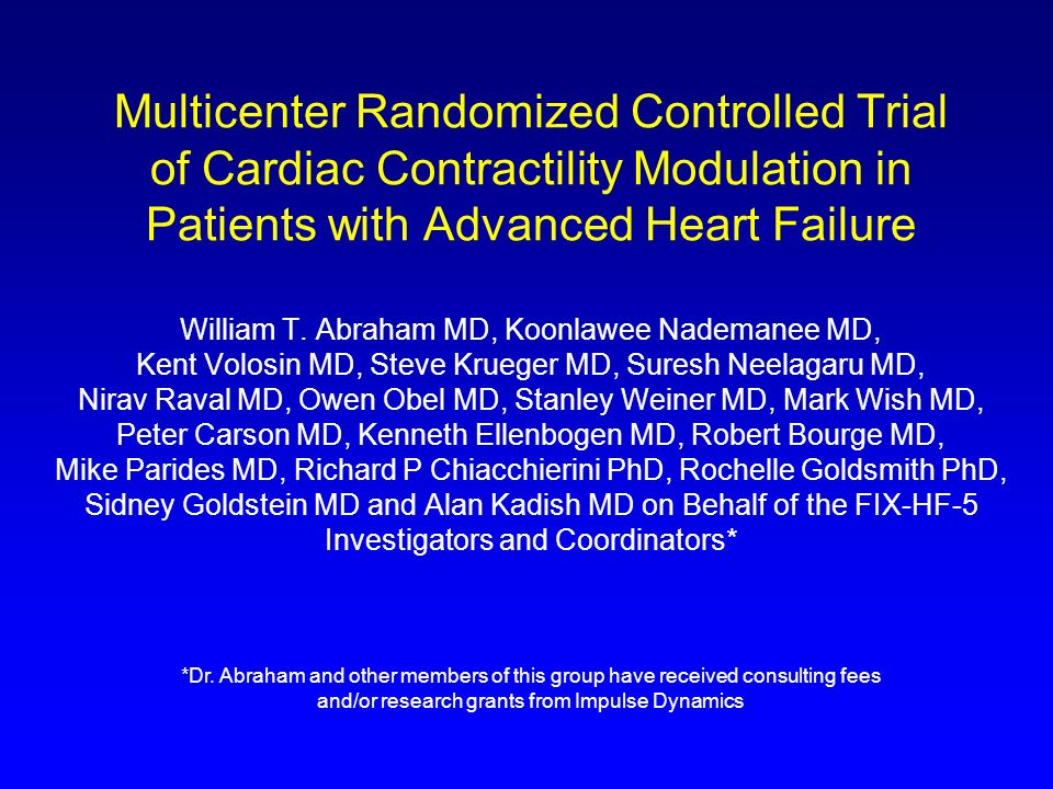 Multicenter Randomized Controlled Trial of Cardiac Contractility Modulation in Patients with Advanced Heart Failure William T. Abraham MD, Koonlawee N
