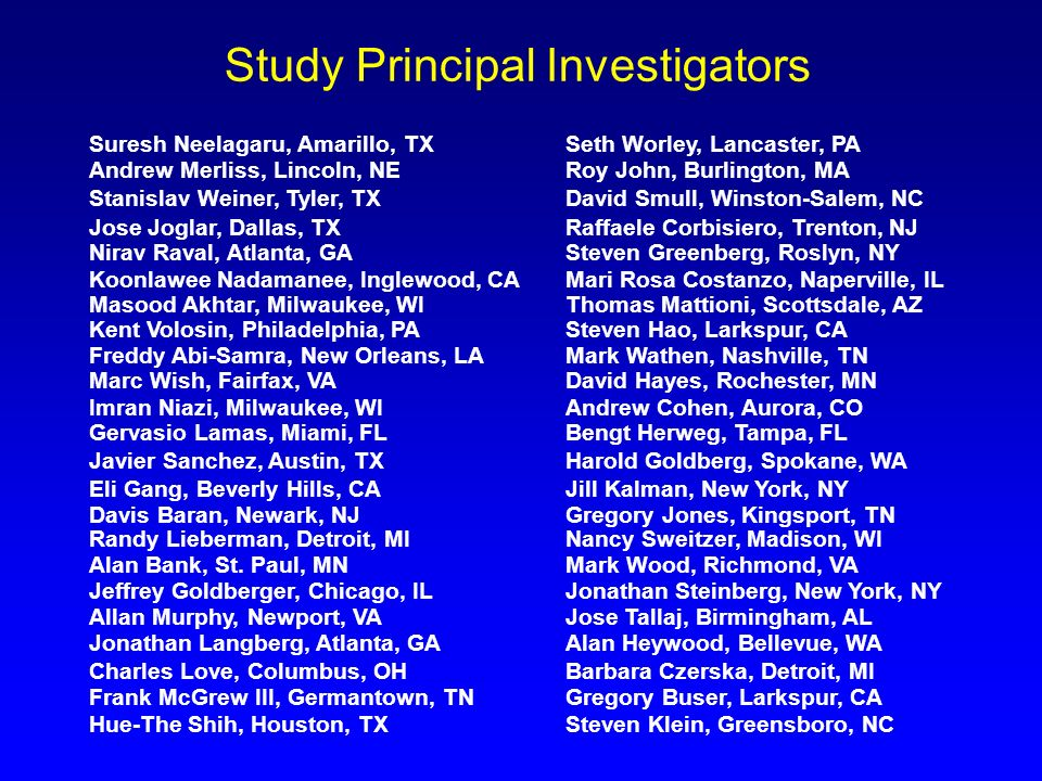 Study Principal Investigators Suresh Neelagaru, Amarillo, TXSeth Worley, Lancaster, PA Andrew Merliss, Lincoln, NERoy John, Burlington, MA Stanislav W