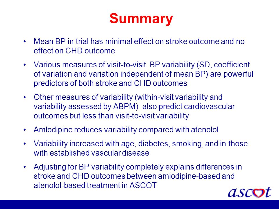 Summary Mean BP in trial has minimal effect on stroke outcome and no effect on CHD outcome Various measures of visit-to-visit BP variability (SD, coef